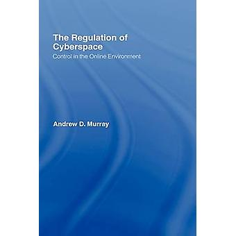 The Regulation of Cyberspace  Control in the Online Environment by Murray & Andrew