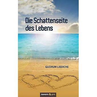 Die Schattenseite des Lebens by Liedicke & Gudrun