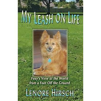 My Lash on Life Foxys View of the World from a Foot Off the Ground von Hirsch & Lenore