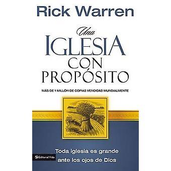 Una iglesia con propsito Cmo crecer sin comprometer el mensaje y la misin by Warren & Rick