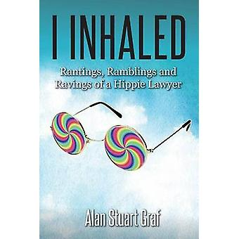 I inhaled Rantings Ramblings and Ravings of a Hippie Lawyer by Graf & Alan Stuart