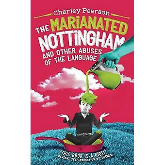 THE MARIANATED NOTTINGHAM AND OTHER ABUSES OF THE LANGUAGE by Pearson & Charley