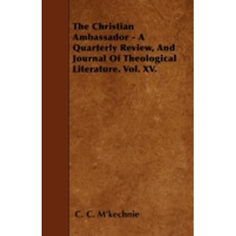 The Christian Ambassador  A Quarterly Review And Journal Of Theological Literature. Vol. XV. by Mkechnie & C. C.