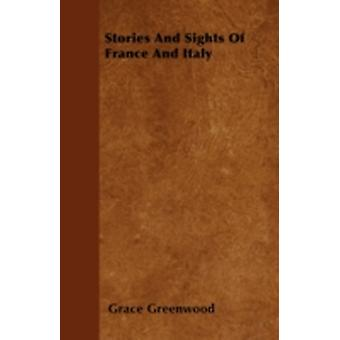 Stories And Sights Of France And Italy by Greenwood & Grace