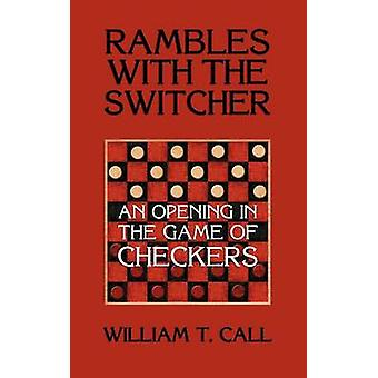 Rambles with the Switcher An Opening in the Game of Checkers by Call & William Timothy