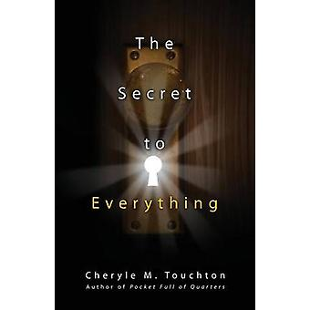 The Secret to Everything by Touchton & Cheryle M.