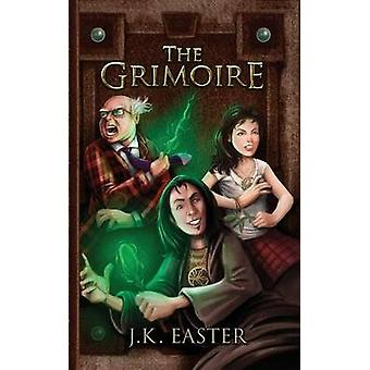 The Grimoire by Easter & J. K.