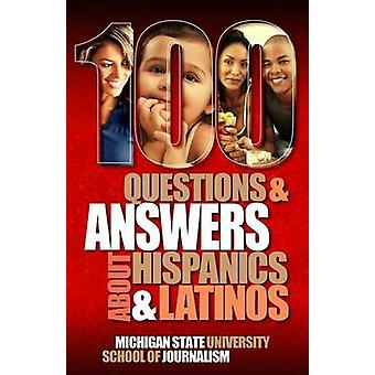 100 Questions and Answers about Hispanics and Latinos by Michigan State School of Journalism