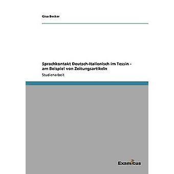 Sprachkontakt DeutschItalienisch im Tessin  am Beispiel von Zeitungsartikeln by Becker & Gisa