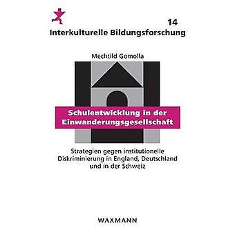 Schulentwicklung in der EinwanderungsgesellschaftStrategien gegen institutionelle Diskriminierung in England Deutschland und in der Schweiz by Gomolla & Mechtild