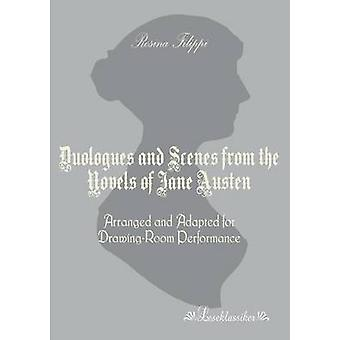 Duologues and Scenes from the Novels of Jane AustenArranged and Adapted for DrawingRoom Performance by Filippi & Rosina