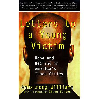 Letters to a Young Victim Hope and Healing in Americas Inner Cities by Williams & Armstrong