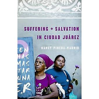 Suffering and Salvation in Ciudad Juarez by PinedaMadrid & Nancy