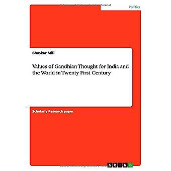 Values of Gandhian Thought for India and the World in Twenty First Ce