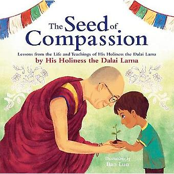 The Seed of Compassion - Lessons from the Life and Teachings of His Ho