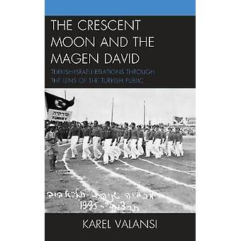 The Crescent Moon and the Magen David - Turkish-Israeli Relations Thro