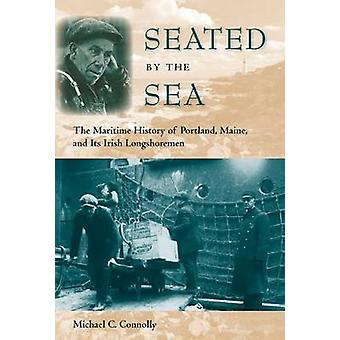 Seated by the Sea - The Maritime History of Portland - Maine - and Its