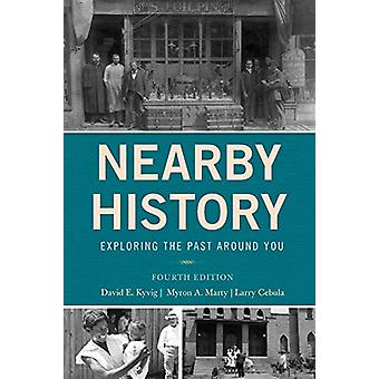 Nearby History - Exploring the Past Around You by David Kyvig - 978144