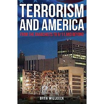 Terrorism and America - From the Anarchists to 9/11 and Beyond by Dr B