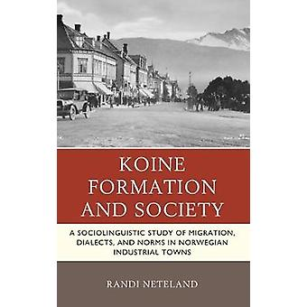 Koine Formation and Society - A Sociolinguistic Study of Migration - D