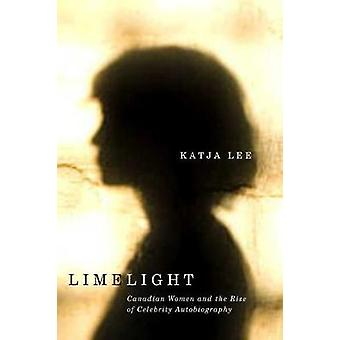 Limelight - Canadian Women and the Rise of Celebrity Autobiography by