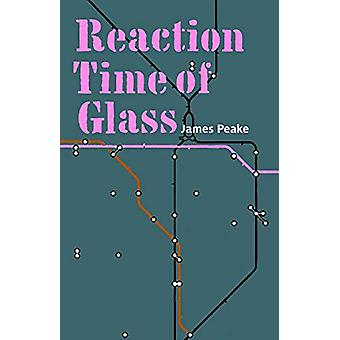 Reaction Time of Glass by James Peake - 9781909747517 Book