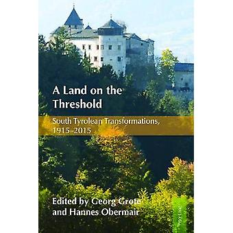 A Land on the Threshold - South Tyrolean Transformations - 1915-2015 b