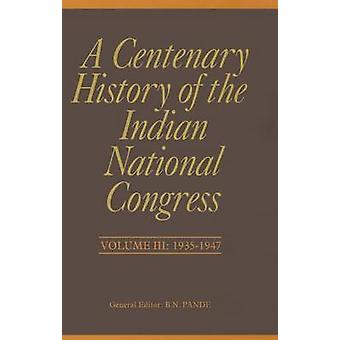 A Centenary History of the Indian National Congress(Volume III) by P