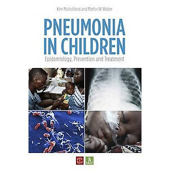 Pneumonia in Children - Epidemiology - Prevention and Treatment by Kim