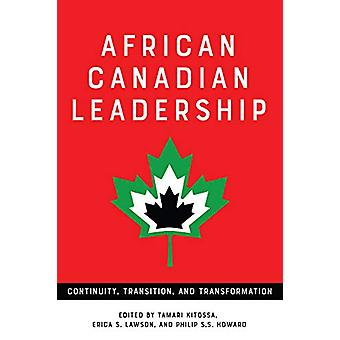 African Canadian Leadership - Continuity - Transition - and Transforma
