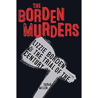 The Borden Murders - Lizzie Borden and the Trial of the Century by Sar