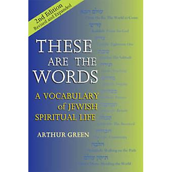 These are the Words - A Vocabulary of Jewish Spiritual Life by Arthur