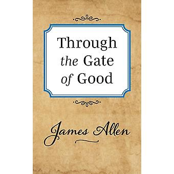 Through the Gate of Good by James Allen