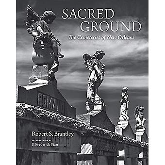 Sacred Ground - The Cemeteries of New Orleans by Robert S. Brantley -