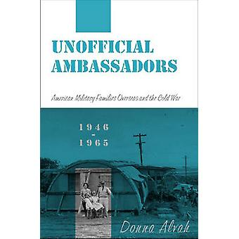 Unofficial Ambassadors - American Military Families Overseas and the C
