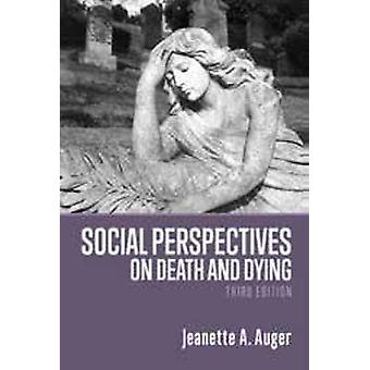 Social Perspectives on Death and Dying by Jeanette Auger - 9781773631