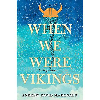 When We Were Vikings by Andrew David MacDonald - 9781982126766 Book