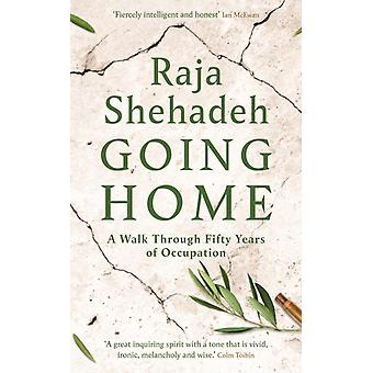 Going Home  A Walk Through Fifty Years of Occupation by Raja Shehadeh