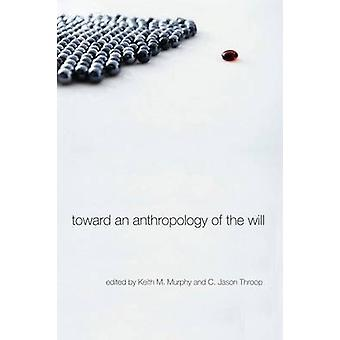 Toward an Anthropology of the Will by Keith M. Murphy - 9780804768870