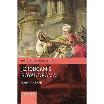 Jeroboams Royal Drama by Bodner & Keith Professor of Religious Studies & Crandall University & New Brunswick