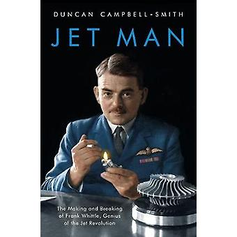 Jet Man: The Making and Breaking of Frank Whittle Genius of the Jet Revolution