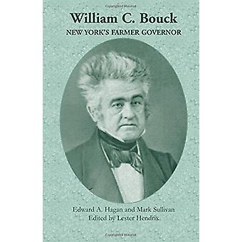 William C. Bouck - New York's Farmer Governor by Edward A Hagan - 9780
