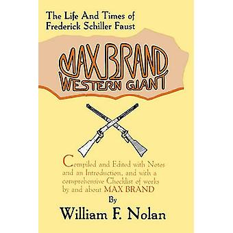 Max Brand - Western Giant - The Life and Times of Frederick Schiller F