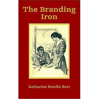 The Branding Iron by Katharine Newlin Burt - 9781410100832 Book