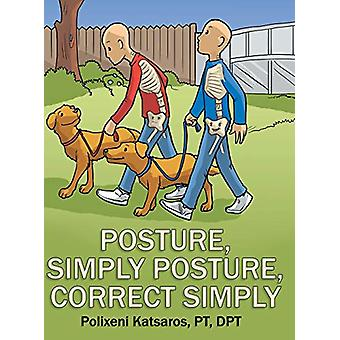 Posture - Simply Posture - Correct Simply by Polixeni Katsaros Pt Dpt