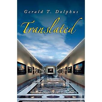 Translated by Gerald T Dolphus - 9781483609324 Book