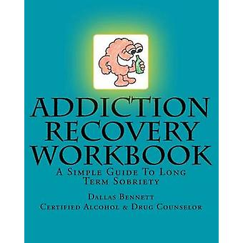 Addiction Recovery Workbook - A Simple Guide to Long Term Sobriety by
