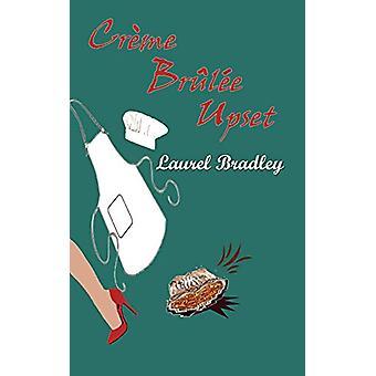 Creme Brulee Upset by Laurel Bradley - 9781601541727 Book
