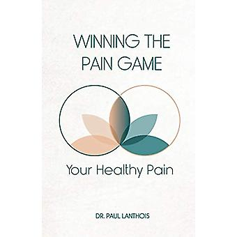 Your Healthy Pain - Winning the Pain Game by Dr Paul Lanthois - 978162