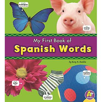 My First Book of Spanish Words by Katy R Kudela